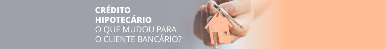 Novas regras no crédito hipotecário. Saiba o que mudou