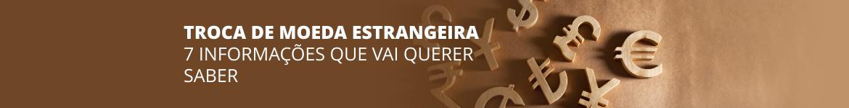 Troca de moeda estrangeira. 7 informações que vai querer saber.